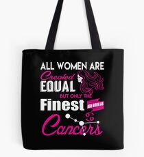Cancer Gifts All Women Are Created Equal The Finest Are Born As Cancers Tote Bag