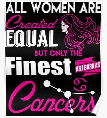 Cancer Gifts All Women Are Created Equal The Finest Are Born As Cancers Poster