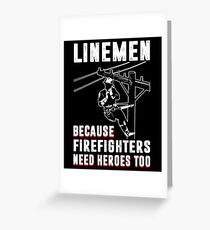 Linemen - Because Firefighters need heroes too Greeting Card