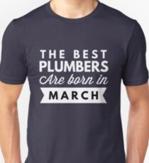 The best Plumbers are born in March T-Shirt