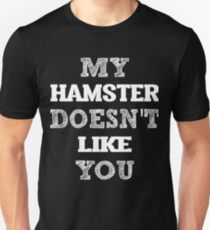 My Hamster doesn't like you T-Shirt