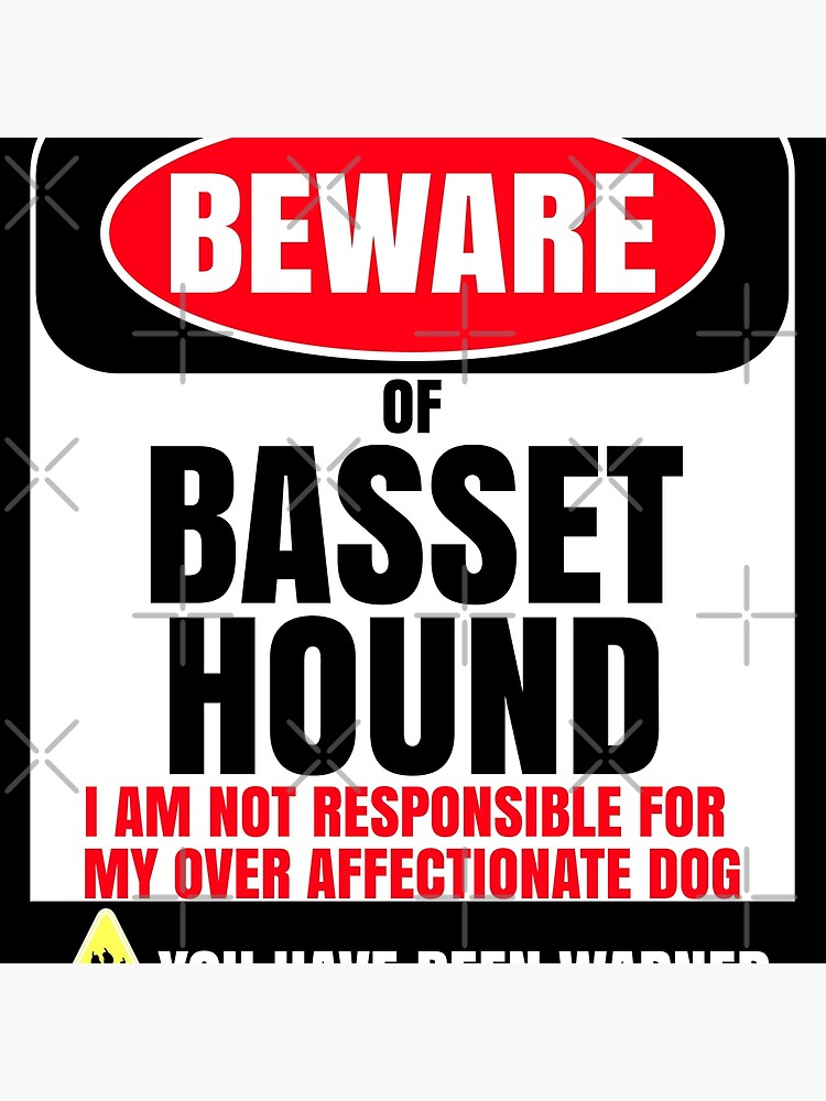 Beware Of Basset Hound I Am Not Responsible For My Over Affectionate Dog You Have Been Warned Gift For Basset Hound by dog-gifts