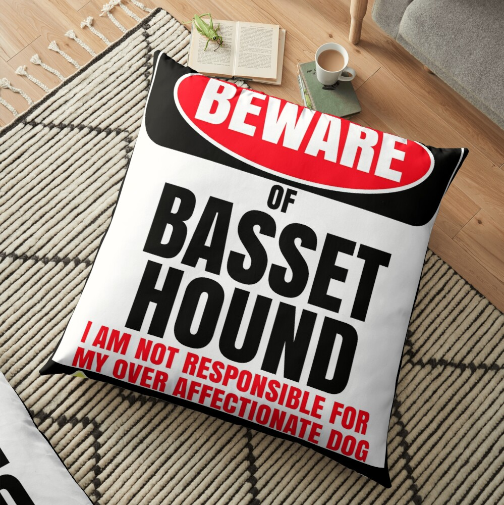 Beware Of Basset Hound I Am Not Responsible For My Over Affectionate Dog You Have Been Warned Gift For Basset Hound Floor Pillow