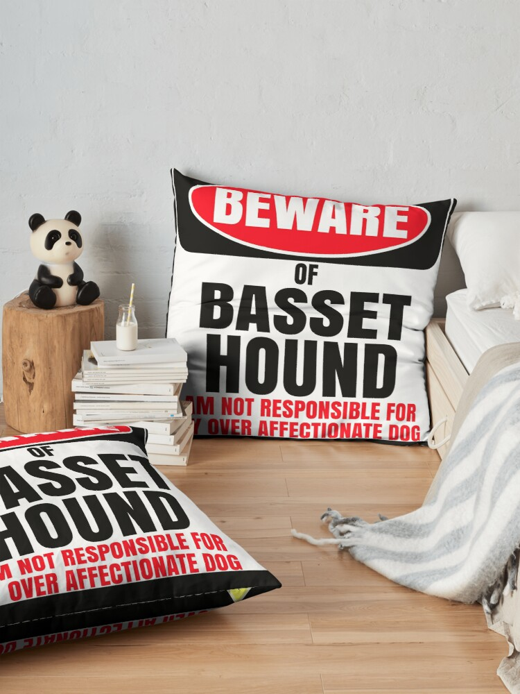 Alternate view of  Beware Of Basset Hound I Am Not Responsible For My Over Affectionate Dog You Have Been Warned Gift For Basset Hound Floor Pillow