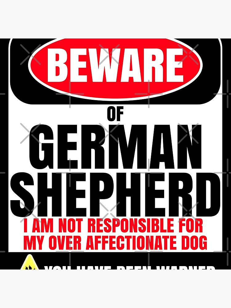 Beware Of German Shepherd I Am Not Responsible For My Over Affectionate Dog You Have Been Warned Gift For German Shepherd by dog-gifts