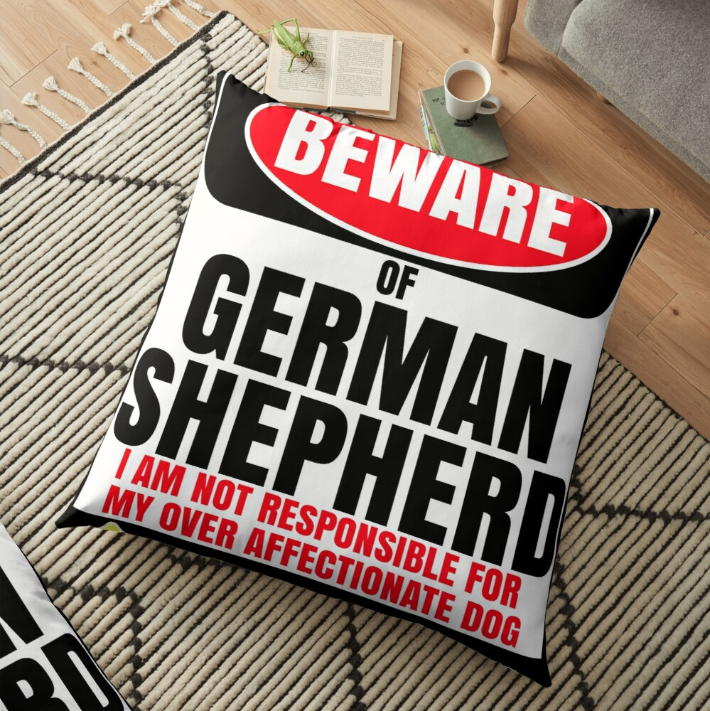 Beware Of German Shepherd I Am Not Responsible For My Over Affectionate Dog You Have Been Warned Gift For German Shepherd Floor Pillow