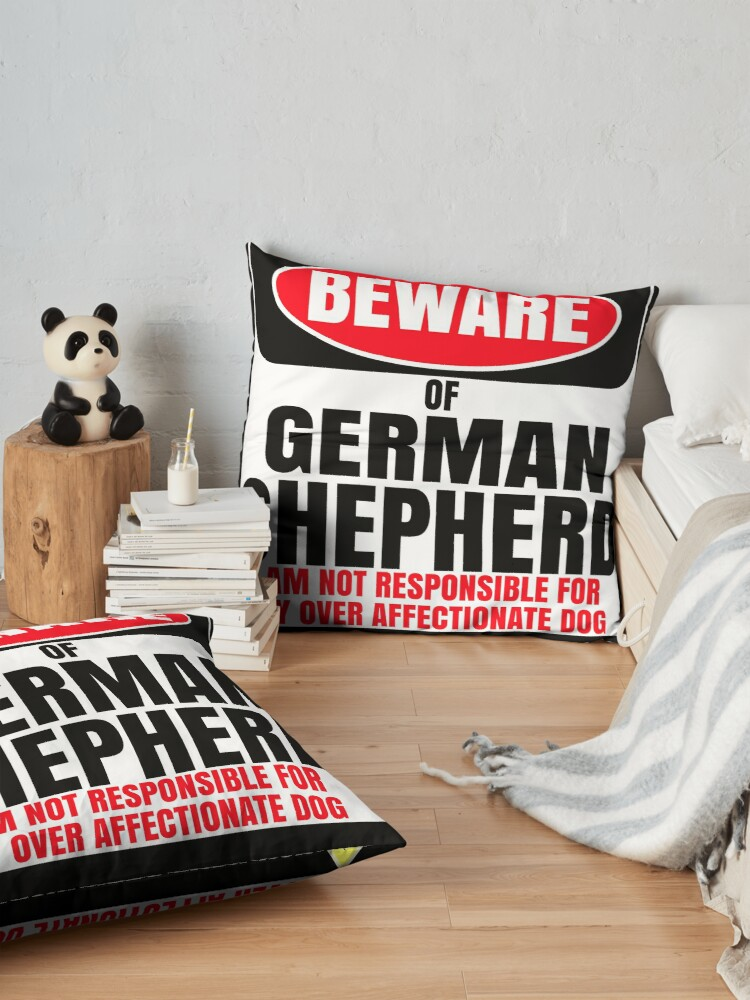 Alternate view of  Beware Of German Shepherd I Am Not Responsible For My Over Affectionate Dog You Have Been Warned Gift For German Shepherd Floor Pillow