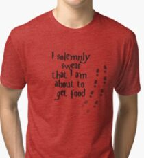 I solemnly swear that I am about to get food Tri-blend T-Shirt