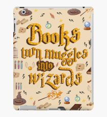 Books turn muggles into wizards iPad Case/Skin