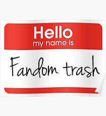 Hello my name is 'Fandom Trash' Poster