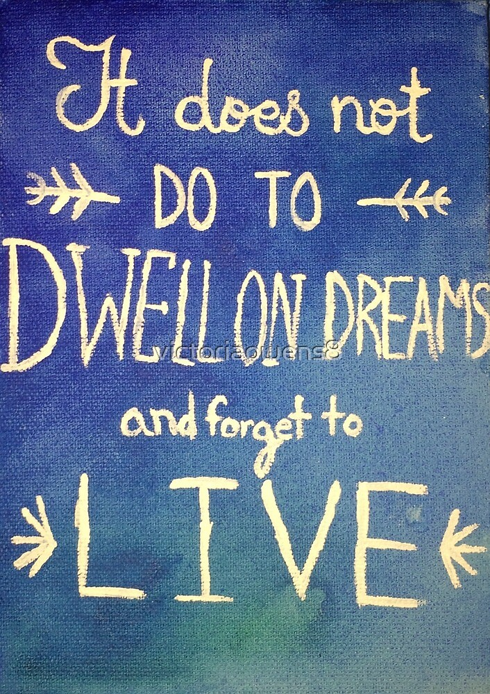 It does not do to dwell on dreams by victoriaowens8