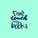Berühren Sie nicht meine Bücher von Troxbled