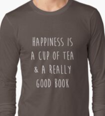 Happiness is a cup of tea & a really good book Long Sleeve T-Shirt