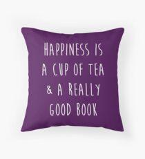 Glück ist eine Tasse Tee und ein wirklich gutes Buch Kissen