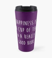 Happiness is a cup of tea & a really good book Travel Mug