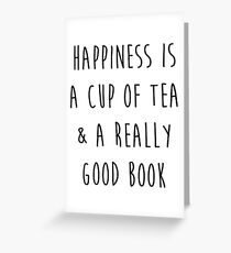 Happiness is a cup of tea & a really good book Greeting Card