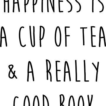 Glück ist eine Tasse Tee und ein wirklich gutes Buch von princessbedelia