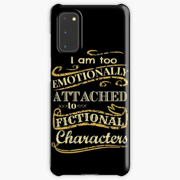 I am too emotionally attached to fictional characters Samsung Galaxy Snap Case
