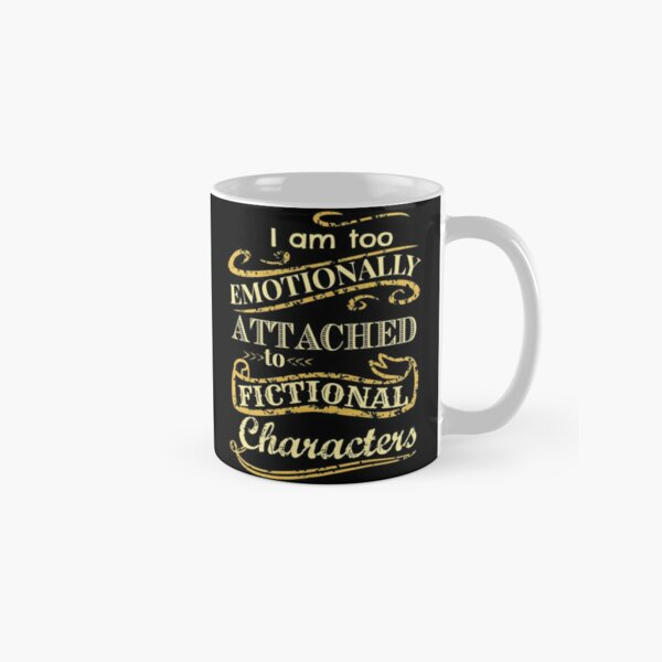 I am too emotionally attached to fictional characters Classic Mug