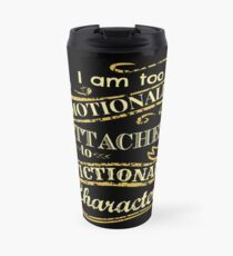I am too emotionally attached to fictional characters Travel Mug