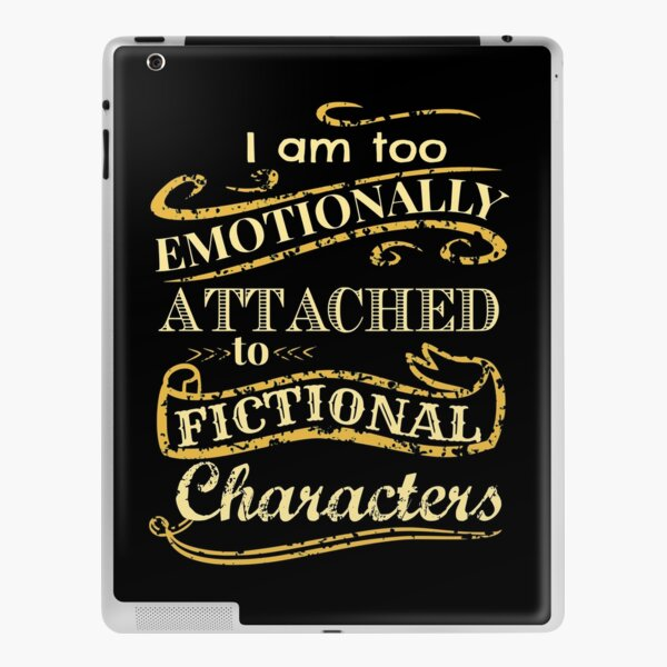 I am too emotionally attached to fictional characters iPad Skin