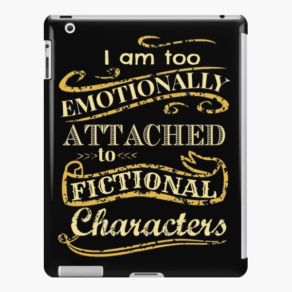I am too emotionally attached to fictional characters iPad Snap Case
