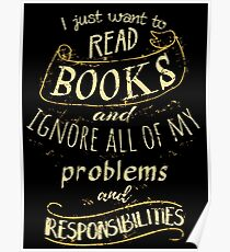 I just want to read BOOKS and ignore all of my problems and responsibilities Poster