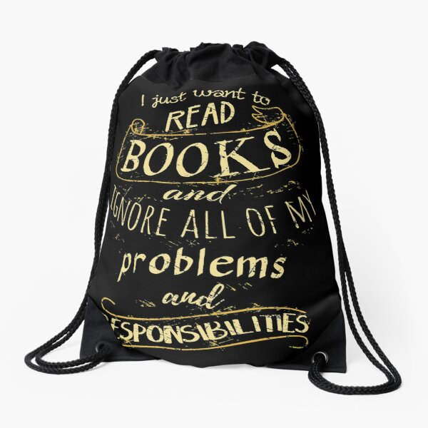 I just want to read BOOKS and ignore all of my problems and responsibilities Drawstring Bag