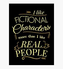 I like fictional characters more than real people Photographic Print