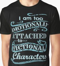 I am too emotionally attached to fictional characters #2 Graphic T-Shirt