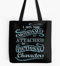 I am too emotionally attached to fictional characters #2 Tote Bag
