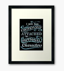 I am too emotionally attached to fictional characters #2 Framed Print