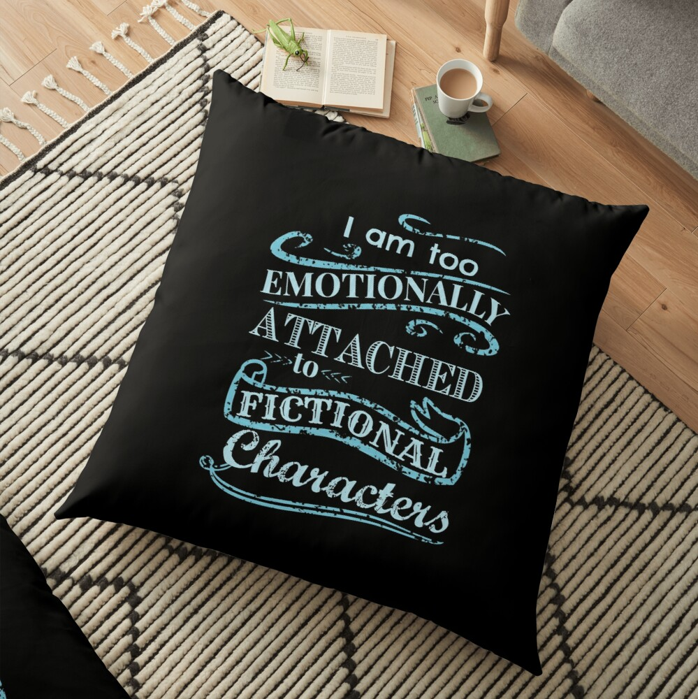 I am too emotionally attached to fictional characters #2 Floor Pillow