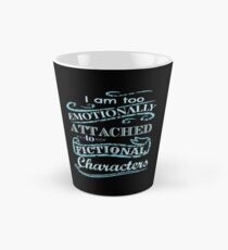 I am too emotionally attached to fictional characters #2 Tall Mug