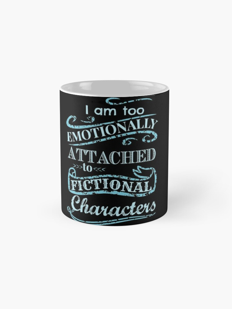 Alternate view of I am too emotionally attached to fictional characters #2 Mug