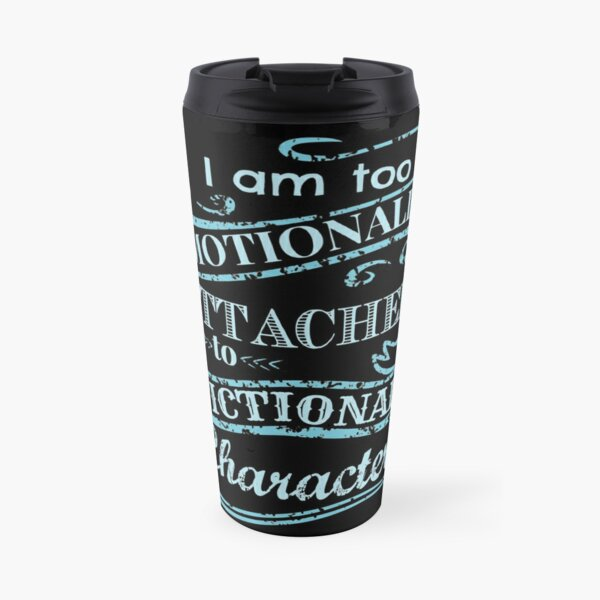 I am too emotionally attached to fictional characters #2 Travel Mug