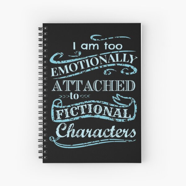I am too emotionally attached to fictional characters #2 Spiral Notebook