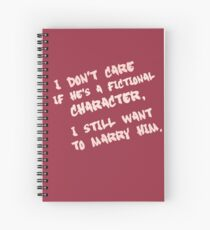 I don't care if he's a fictional character, I still want to marry him Spiral Notebook