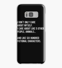 I don't only care about myself, I care about like 5 other people, animals and like six hundred fictional characters - black Samsung Galaxy Case/Skin