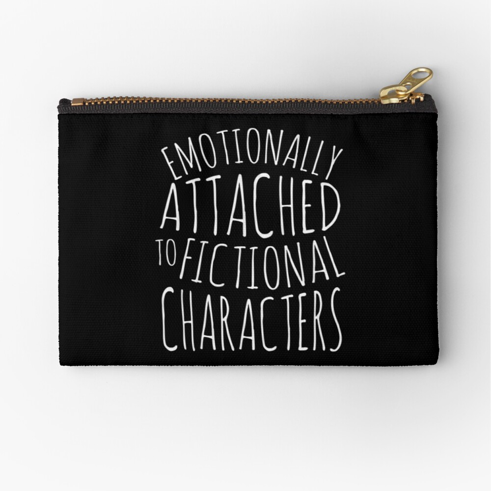 emotionally attached to fictional characters #white Zipper Pouch