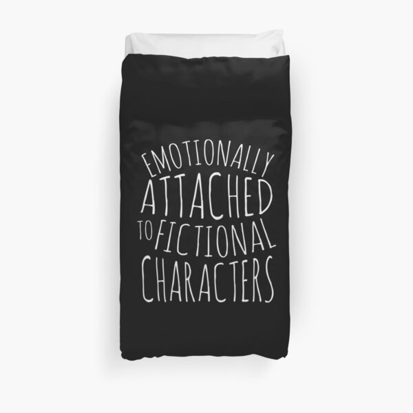 emotionally attached to fictional characters #white Duvet Cover