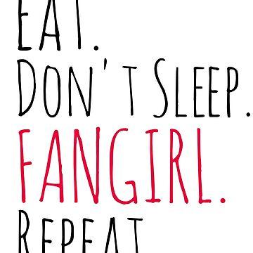 EAT, DON'T SLEEP, FANGIRL, REPEAT by FandomizedRose