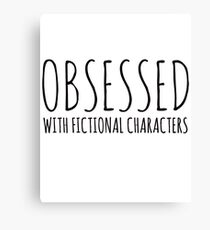 Obsessed with fictional characters (black) Canvas Print