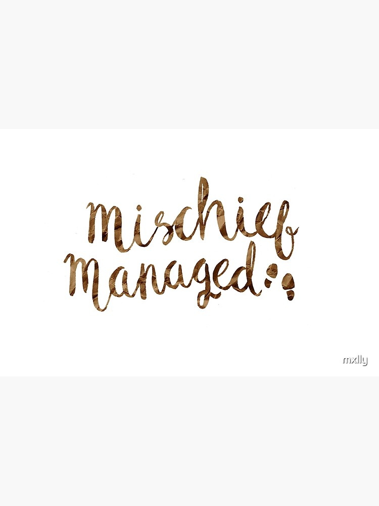 MISCHIEF MANAGED by mxlly