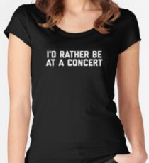 Rather be at a concert  Women's Fitted Scoop T-Shirt