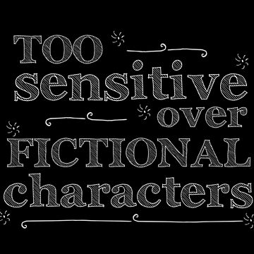too sensitive over fictional characters #white by FandomizedRose