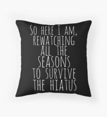 so here i am, rewatching all the seasons to survive the hiatus (white) Throw Pillow