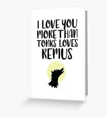 More Than Tonks Loves Remus Greeting Card