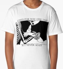 I Died For You One Time, But Never Again Long T-Shirt