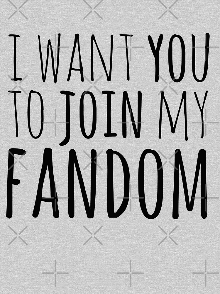 I WANT YOU TO JOIN MY FANDOM (black) by FandomizedRose